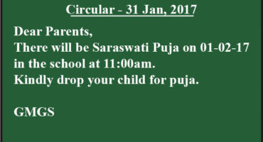 D/P,  There will be Saraswati Puja on 01-02-17 in the school at 11:00am. Kindly drop your child for puja.  GMGS