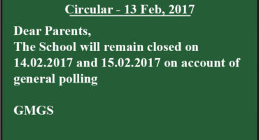 D/P, The School will remain closed on 14.02.2017 and 15.02.2017 on account of general polling . GMGS